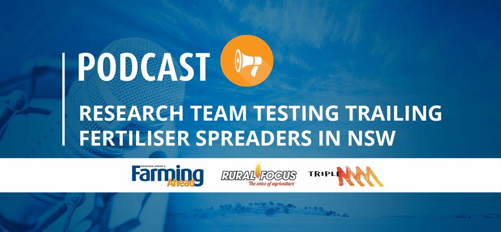 Podcast: Research team testing trailing fertiliser spreaders in NSW
